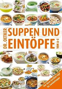 Suppen und Eintöpfe von A-Z: von Ajvar-Zucchini-Topf bis Zwiebelsuppe von [Oetker, Dr.]