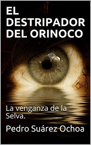 EL DESTRIPADOR DEL ORINOCO: La venganza de la Selva.