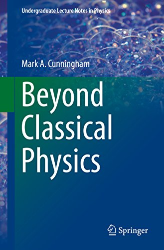 Beyond Classical Physics (Undergraduate Lecture Notes in Physics)
