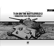 T-34 on the Battlefield. Volume 2 (World War Two Photobook)