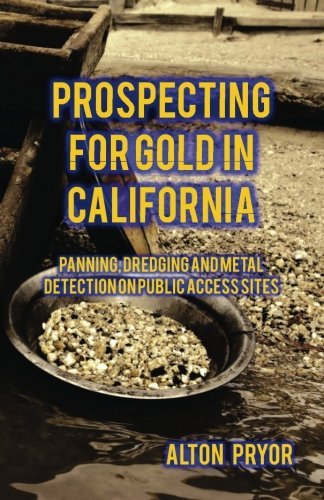 prospecting-for-gold-in-california-panning-dredging-and-metal-detection-on-public-access-sites-by-al