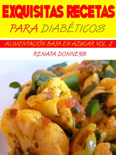 Exquisitas Recetas Para Diabéticos (Alimentación Baja En Azúcar nº 2) por Renata Donneys