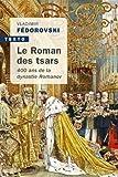 Le roman des Tsars - 400 ans de la dynastie Romanov - Editions Tallandier - 02/05/2019