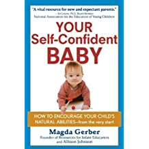 Your Self–Confident Baby: How to Encourage Your Child′s Natural Abilities –– From the Very Start