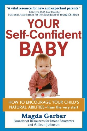 Preisvergleich Produktbild Your Self-Confident Baby: How to Encourage Your Child's Natural Abilities -- From the Very Start