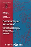 Communiquer autrement - Accompagner les personnes avec des troubles de la parole ou du langage : les communications alternatives