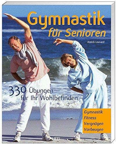 Gymnastik für Senioren: 330 Übungen für Ihr Wohlbefinden