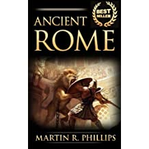 Ancient Rome: Discover the Secrets of Ancient Rome by Martin R. Phillips (2015-08-11)