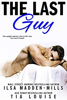The Last Guy: A sexy, enemies to lovers romantic comedy by [Madden-Mills, Ilsa, Louise, Tia]
