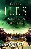 Die Sünden von Natchez: Thriller - Greg Iles