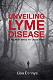 Unveiling Lyme Disease: Is This What's Behind Your Chronic Illness? (English Edition)