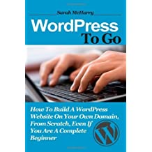 [ WORDPRESS TO GO: HOW TO BUILD A WORDPRESS WEBSITE ON YOUR OWN DOMAIN, FROM SCRATCH, EVEN IF YOU ARE A COMPLETE BEGINNER ] BY McHarry, Sarah ( AUTHOR )May-07-2013 ( Paperback )