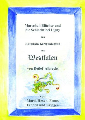 Marschall Blücher und die Schlacht bei Ligny (Historische Kurzgeschichten aus Westfalen)