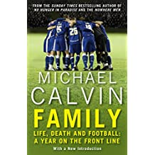 Family: Life, Death and Football: A Year on the Frontline with a Proper Club