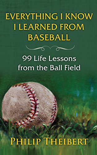 Everything I Know I Learned From Baseball: 99 Life Lessons from the Ball Field (English Edition) por Philip Theibert