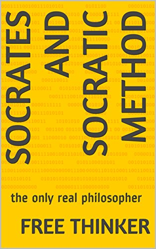 Socrates and socratic method: the only real philosopher (English Edition)