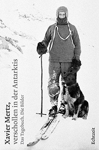 Xavier Mertz, verschollen in der Antarktis: Das Tagebuch. Die Bilder