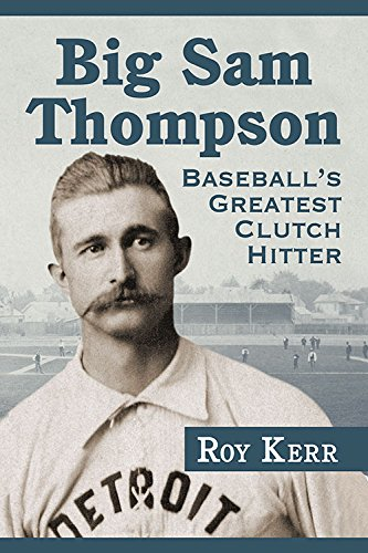 Big Sam Thompson: Baseball's Greatest Clutch Hitter