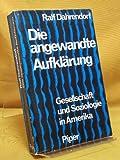 Die angewandte Aufklärung. Gesellschaft u. Soziologie in Amerika - Ralf Dahrendorf