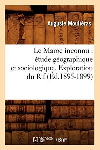 Le Maroc inconnu : étude géographique et sociologique. Exploration du Rif (Éd.1895-1899