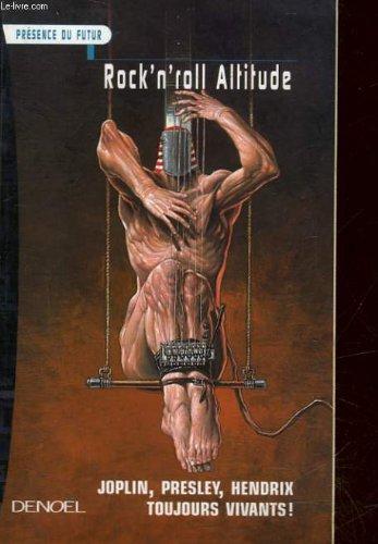 Rock'n'roll altitude: anthologie. Joplin, Presley, Hendrix toujours vivants. par collectif