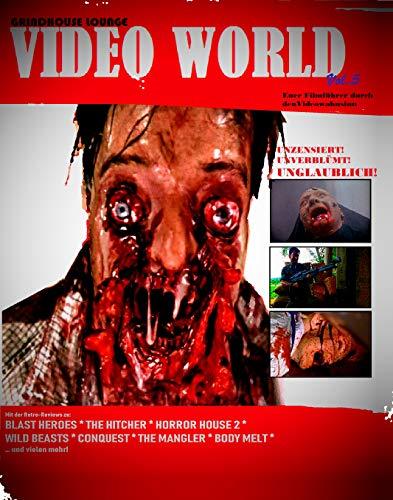 Grindhouse Lounge: Video World Vol. 5 - Ihr Filmführer durch den Videowahnsinn...: Mit den Retro-Reviews zu Hitcher - Der HighwayKiller, Body Melt, The Mangler, Blast Heroes, Steel Warrior, Conquest