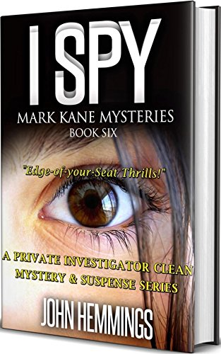 I SPY - MARK KANE MYSTERIES - BOOK SIX: A Private Investigator CLEAN MYSTERY & SUSPENSE SERIES with more Twists and Turns than a Roller Coaster (English ...