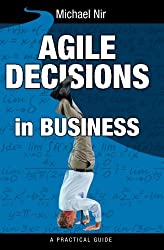 Agile Decisions: Driving Effective Agile Decisions in Business (Agile Business Leadership)