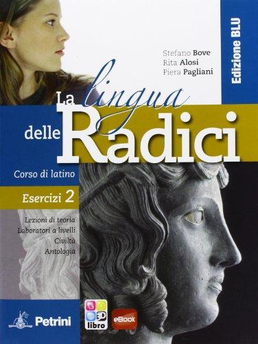 La lingua delle radici. Corso di latino. Esercizi. Ediz. blu. Per le Scuole superiori. Con espansione online: LINGUA RADICI ED.BLU ES.2