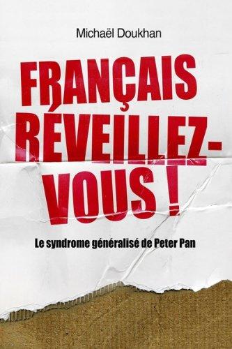 Français, réveillez-vous!: Le syndrome généralisé de Peter Pan par Michael Doukhan