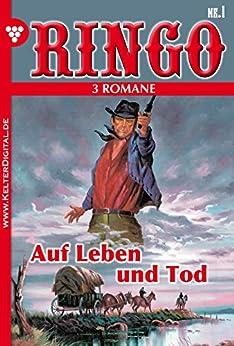 Ringo 3 Romane Nr. 1 - Western: Auf Leben und Tod