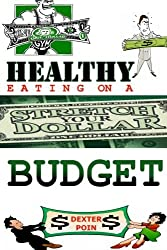 Healthy Eating on a Budget (How to eat healthy on a budget) (Volume 1) by Dexter Poin (2014-06-05)