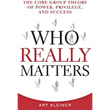 Who Really Matters: The Core Group Theory of Power, Privilege, and Success