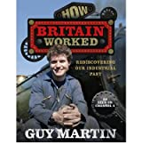 How Britain Worked by Martin, Guy ( Author ) ON Sep-27-2012, Hardback