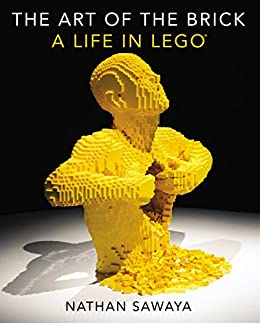 The Art of the Brick: A Life in LEGO par [Sawaya, Nathan]
