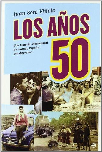 Los años 50 : una historia sentimental de cuando España era diferente por Juan Soto Viñolo
