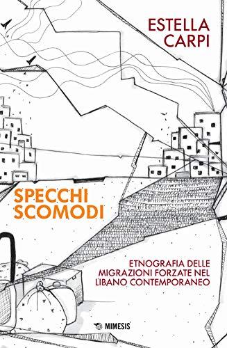 Specchi scomodi. Etnografia delle migrazioni forzate nel Libano contemporaneo
