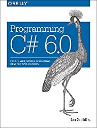 Programming C# 6.0: Create Windows Desktop and Web Applications