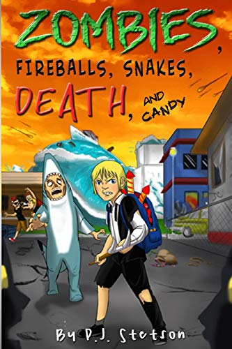 Zombies, Fireballs, Snakes, Death, and Candy: (A Halloween Action Adventure for Kids Age 9-12) (Halloween Zombie Pj)