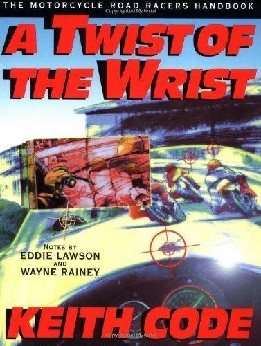 Twist of the Wrist: The Motorcycle Roadracers Handbook by Keith Code (May 12 1997)