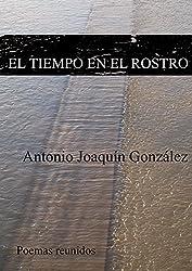 EL TIEMPO EN EL ROSTRO: (Poemas reunidos)