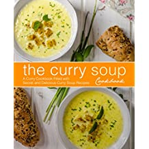 The Curry Soup Cookbook: A Curry Cookbook Filled with Secret and Delicious Curry Soup Recipes (English Edition)