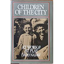 Children of the City: At Work and at Play by David Nasaw (1985-03-23)