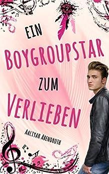 Ein Boygroupstar zum Verlieben (Dream-Catchers-Reihe 2) von [Abendroth, Aaliyah]