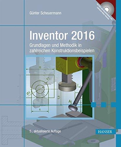 Inventor 2016: Grundlagen und Methodik in zahlreichen Konstruktionsbeispielen -