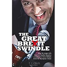 The Great Brexit Swindle: Why the Mega-Rich and Free Market Fanatics Conspired to Force Britain from the European Union