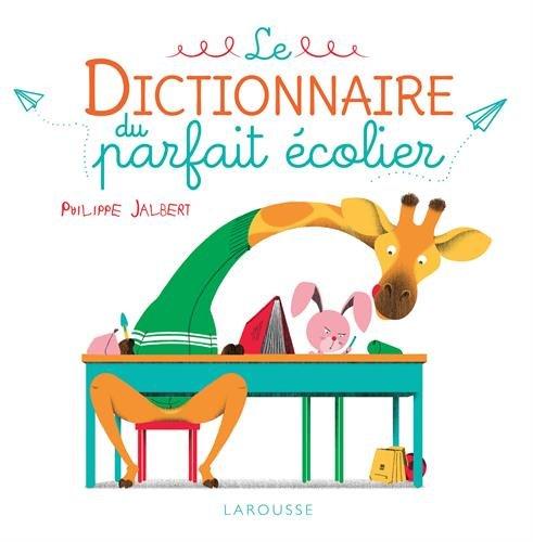 Le dictionnaire du parfait écolier par Philippe Jalbert