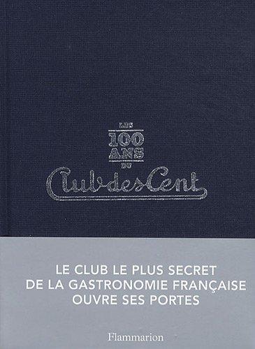 Les 100 ans du Club des Cents par Jean Solanet, Jean Castarède, Bernard Pivot, Collectif