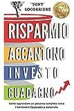 Scarica Libro Risparmio Accantono Investo Guadagno Come apprendere un percorso completo verso il benessere finanziario e personale (PDF,EPUB,MOBI) Online Italiano Gratis