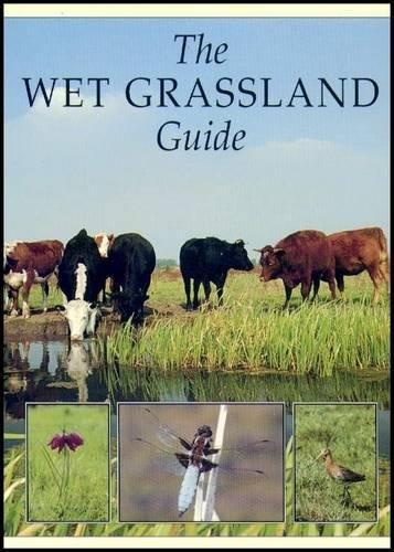The Wet Grassland Guide: Managing Floodplain and Coastal Wet Grasslands for Wildlife (RSPB Management Guides)